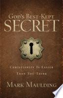 God's Best-Kept Secret  : Christianity Is Easier Than You Think