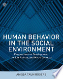 """Human Behavior in the Social Environment: Perspectives on Development, the Life Course, and Macro Contexts"" by Anissa Taun Rogers"