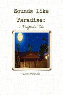 Sounds Like Paradise: a Fugitive's Tale