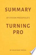 Summary of Steven Pressfield's Turning Pro by Milkyway Media