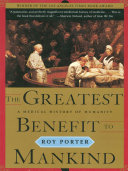 The Greatest Benefit to Mankind  A Medical History of Humanity  The Norton History of Science