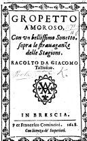 Gropetto Amoroso, con un bellissimo Sonetto, sopra le stravaganze delle Stagioni. Racolto da G. Tallivino