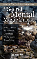 The Secret of Mental Magic Tricks: How To Amaze Your Friends With These Mental Magic Tricks Today ! Book