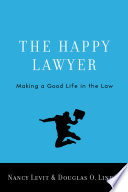 """""""The Happy Lawyer: Making a Good Life in the Law"""" by Nancy Levit, Douglas O. Linder"""