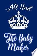 All Hail The Baby Maker