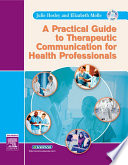 A Practical Guide to Therapeutic Communication for Health Professionals   E Book