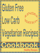 Gluten Free Low Carb Vegetarian Recipes cookbook
