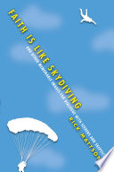 Faith Is Like Skydiving  : And Other Memorable Images for Dialogue with Seekers and Skeptics