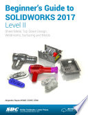 Beginner's Guide to SOLIDWORKS 2017 - Level II