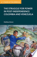 The Struggle for Power in Post Independence Colombia and Venezuela