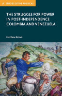 The Struggle for Power in Post-Independence Colombia and Venezuela [Pdf/ePub] eBook