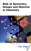 Role Of Symmetry, Groups And Matrices In Chemistry