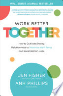 Work Better Together  How to Cultivate Strong Relationships to Maximize Well Being and Boost Bottom Lines