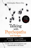 Talking with Psychopaths and Savages  Mass Murderers and Spree Killers