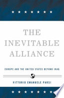 The Inevitable Alliance  : Europe and the United States Beyond Iraq