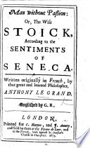 Man without Passion  or  the Wise Stoick  according to the sentiments of Seneca      Englished by G  R