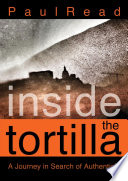 Inside the Tortilla  A Journey in Search of Authenticity