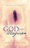GOD IS MY MAGICIAN