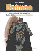 How to Draw Batman  The Easy Step By Step Guide to Draw Batman   The Best Book for Drawing Batman and the Dark Knight