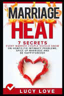 Marriage Heat  7 Secrets Every Married Couple Should Know on How to Fix Intimacy Problems  Spice Up Marriage   Be Happy Forever