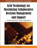 Grid Technology for Maximizing Collaborative Decision Management and Support  Advancing Effective Virtual Organizations