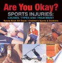 Are You Okay? Sports Injuries: Causes, Types and Treatment - Sports Book 4th Grade | Children's Sports & Outdoors