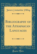 Bibliography Of The Athapascan Languages Classic Reprint