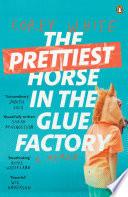 Prettiest Horse in the Glue Factory  The Book PDF