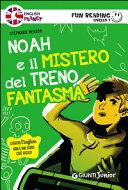 Noah E Il Mistero Del Treno Fantasma. Primo Livello. Fun Reading