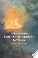 Politics and the Earthly City in Augustine s City of God Book PDF