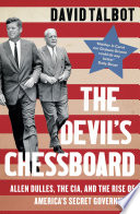 The Devil   s Chessboard  Allen Dulles  the CIA  and the Rise of America   s Secret Government Book