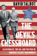 The Devil   s Chessboard  Allen Dulles  the CIA  and the Rise of America   s Secret Government