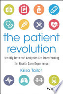 The Patient Revolution  : How Big Data and Analytics Are Transforming the Health Care Experience