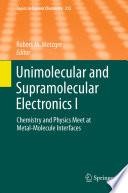 Unimolecular and Supramolecular Electronics I