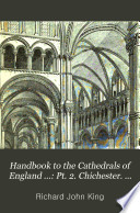 Handbook to the Cathedrals of England  Southern division  pt  II  Canterbury  Rochester  Chichester  St  Albans
