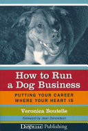 How to Run a Dog Business: Putting Your Career Where Your ...