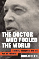 link to The doctor who fooled the world : science, deception, and the war on vaccines in the TCC library catalog