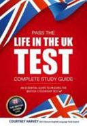 Pass the Life in the UK Test  Complete Study Guide  An Essential Guide to Passing the British Citizenship Test