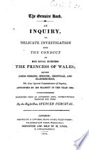 The Genuine Book An Inquiry Or Delicate Investigation Into The Conduct Of Her Royal Highness The Princess Of Wales Reprinted From An Authentic Copy Superintended Through The Press By The Right Hon Spencer Perceval
