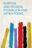 Purpose and Passion; Pygmalion and Other Poems