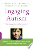 """Engaging Autism: Using the Floortime Approach to Help Children Relate, Communicate, and Think"" by Stanley I. Greenspan, Serena Wieder"