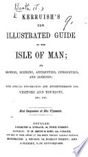 Kerruish's New illustrated guide to the Isle of Man; ... first impression of five thousand