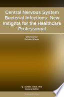 Central Nervous System Bacterial Infections New Insights For The Healthcare Professional 2012 Edition Book PDF