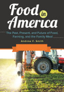 Food in America: The Past, Present, and Future of Food, Farming, and the Family Meal [3 volumes]