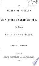 The Women of England and Mr  Wortley s Marriages Bill  an Address to the Peers     by a Woman of England
