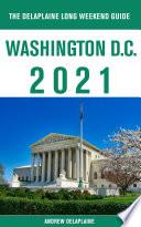 Washington D C The Delaplaine 2021 Long Weekend Guide