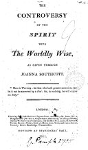 The controversy of the spirit with the worldly wise, as given through Joanna Southcott. [With] A continuation of The controversy with the worldly wise