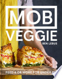 """""""MOB Veggie: Feed 4 or more for under £10"""" by Ben Lebus"""