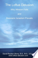 The Loftus Delusion Why Atheism Fails And Messianic Israelism Prevails Book PDF