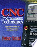 CNC Programming Techniques  : An Insider's Guide to Effective Methods and Applications